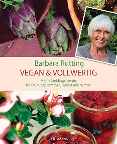 Vegan & vollwertig: Meine Lieblingsmenüs für Frühling, Sommer, Herbst und Winter