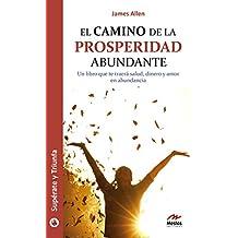 El camino de la prosperidad abundante: Un libro que te traerá salud, dinero y amor en abundancia (Supérate y triunfa nº 27) (Spanish Edition)
