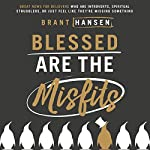 Blessed Are the Misfits: Great News for Believers Who Are Introverts, Spiritual Strugglers, or Just Feel Like They're Missing Something | Brant Hansen