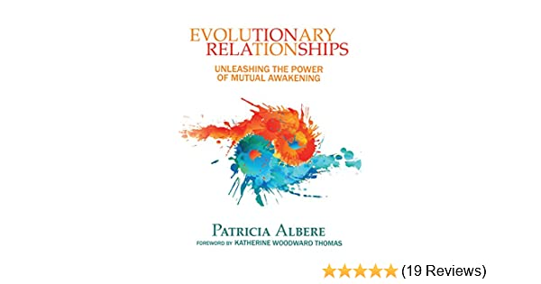 Evolutionary relationships unleashing the power of mutual awakening evolutionary relationships unleashing the power of mutual awakening kindle edition by patricia albere katherine woodward thomas fandeluxe Choice Image