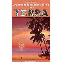 Les rescapés de Biosphère 3: Tome 2 : Terra (French Edition)