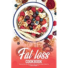 Fat Loss Cookbook: Delicious Fat Loss Recipes to Help Drop Extra Body & Belly Fat