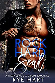 Rock Hard SEAL: A Navy SEAL & A Virgin Romance by [Hart, Rye]
