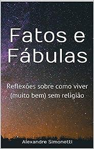 Fatos e Fábulas: Reflexões sobre como viver (muito bem) sem religião