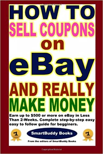 how to sell coupons on ebay and really make money the editors of smartbuddy books 9781450557498 amazon com books