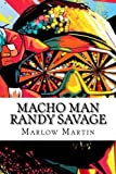 Macho Man Randy Savage: The Life and Tribute Of An Icon