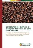 Caracterização química e biológica dos óleos de café cru e torrado: Avaliação do conteúdo de ácidos graxos, tocoferóis, fitoesteróis e, das atividades ... e antibacteriana (Portuguese Edition)