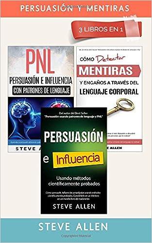 Amazon.com: Pack persuasión y mentiras 3 libros en 1: Persuasión usando métodos científicamente probados + Persuasión usando patrones de lenguaje y técnicas ...