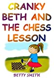Cranky Beth And The Chess Lesson: Teaches How To Win And Lose Gracefully (Books For Kids, Children's Picture Books, Bedtime Stories For Children, Books ... (Children's Behavior Correction Series ®)