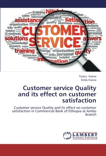 Download Customer service Quality and its effect on customer satisfaction: Customer service Quality and its effect on customer satisfaction in Commercial Bank of Ethiopia at Ambo branch ebook