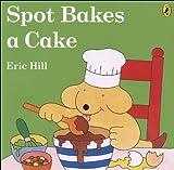Spot Bakes a Cake, Eric Hill, 0606028099