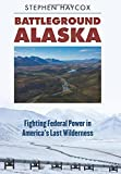 img - for Battleground Alaska: Fighting Federal Power in America's Last Wilderness book / textbook / text book