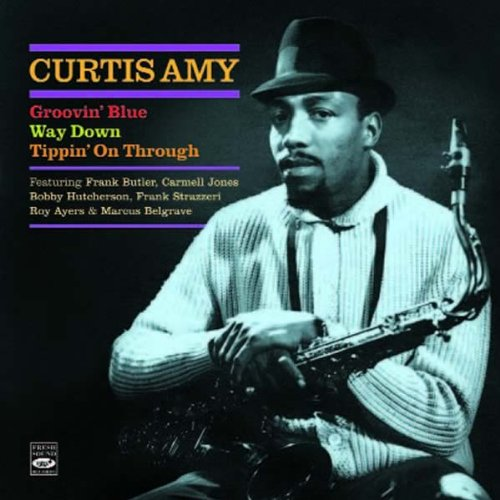 (Curtis Amy. Groovin Blue + Way Down + Tippin On Through)