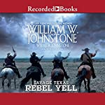 Savage Texas: Rebel Yell | William W. Johnstone,J. A. Johnstone