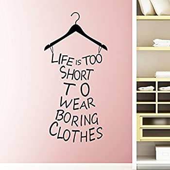 ElecMotive English Proverb Life Is Too Short To Wear Boring Clothes Custom  Vinyl Wall Art Decor Part 65