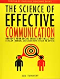 The Science of Effective Communication: Improve Your Social Skills and Small Talk, Develop