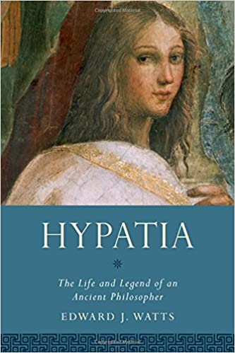 Hypatia: The Life and Legend of an Ancient Philosopher (Women in Antiquity)