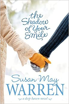 The Shadow of Your Smile (Deep Haven) by Susan May Warren (2012-01-01)