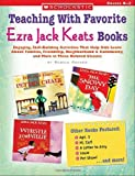Teaching With Favorite Ezra Jack Keats Books: Engaging, Skill-Building Activities That Help Kids Learn About Families, Friendship, Neighborhood & Community, and More in These Beloved Classics