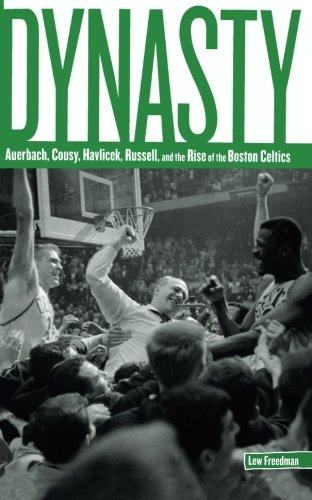 Dynasty: Auerbach, Cousy, Havlicek, Russell, And The Rise Of The Boston Celtics PDF