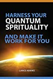 Free eBook - Harness Your Quantum Spirituality And Mak