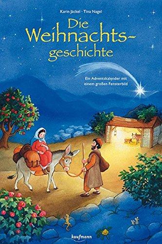 Die Weihnachtsgeschichte: Ein Adventskalender mit einem großen Fensterbild Broschüre – Adventskalender, 1. August 2016 Karin Jäckel Tina Nagel (Illustr.) Kaufmann Ernst