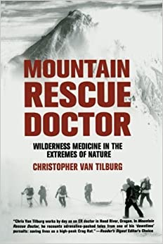 Mountain Rescue Doctor: Wilderness Medicine in the Extremes of Nature by Christopher Van Tilburg (2008-10-28)