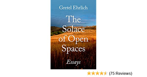 Amazon the solace of open spaces essays ebook gretel ehrlich amazon the solace of open spaces essays ebook gretel ehrlich kindle store fandeluxe Image collections