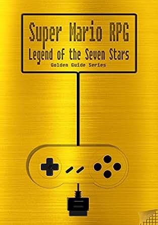 Super Mario RPG: Legend of the Seven Stars Golden Guide for Super