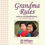 Grandma Rules: Notes on Grandmotherhood, the World's Best Job | Jill Milligan,Jill Milligan