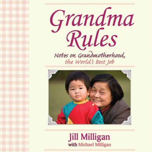 Grandma Rules: Notes on Grandmotherhood, the World's Best Job
