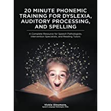 20 Minute Phonemic Training for Dyslexia, Auditory Processing, and Spelling: A Complete Resource for Speech Pathologists, Intervention Specialists, and Reading Tutors