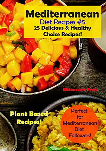 Mediterranean Diet Recipes #5: 25 Delicious & Healthy Choice Recipes! - Perfect for Mediterranean Diet Followers! - Plant Based Recipes! by Bittencourt  Press