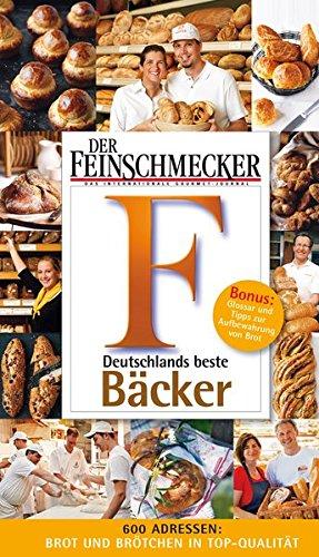 DER FEINSCHMECKER Guide Deutschlands beste Bäcker (Feinschmecker Restaurantführer)