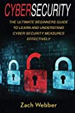 Cybersecurity: The Ultimate Beginners Guide to Learn and Understand Cybersecurity Measures Effectively: Volume 1