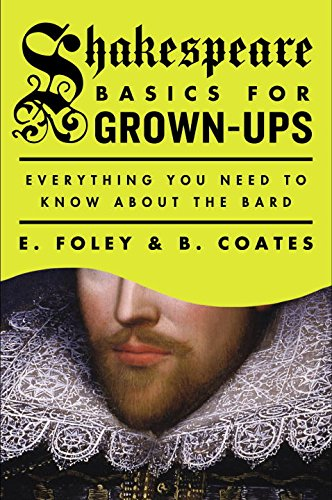 Shakespeare Basics for Grown-Ups: Everything You Need to Know About the Bard (The Globe Theater History)