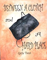 Between A Clutch And A Hard Place by Gayle Trent ebook deal