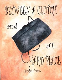 Between A Clutch and A Hard Place (Myrtle Crumb Series Book 1) by [Trent, Gayle]
