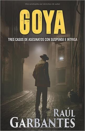 Goya: Tres casos de suspenso e intriga: Amazon.es: Raúl Garbantes: Libros