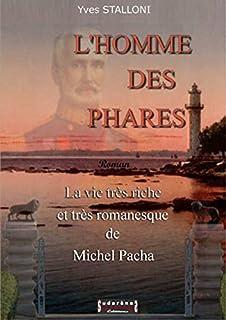 L'homme des phares : la vie très riche et très romanesque de Michel Pacha, Stalloni, Yves