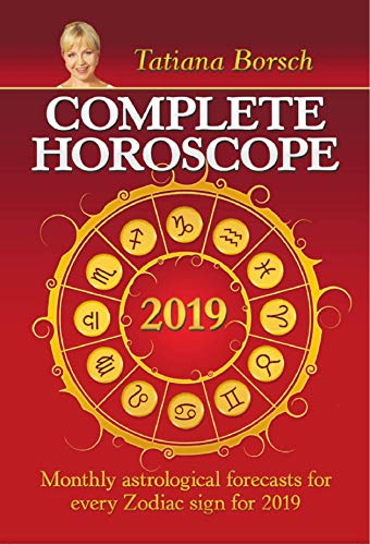 Complete Horoscope 2019: Monthly Astrological Forecasts for Every Zodiac Sign for 2019