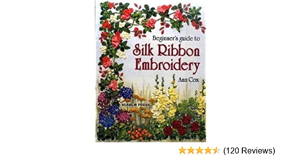 Beginners Guide To Silk Ribbon Embroidery Ann Cox 0787721906100