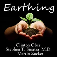 Earthing: The Most Important Health Discovery Ever? Audiobook by Martin Zucker, Clinton Ober, Stephen T Sinatra Narrated by Paul Costanzo
