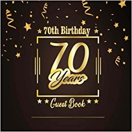 70th Birthday Guest Book Happy Celebrating 70 Years Message Log Keepsake Notebook Diary For Family And Friend To Write In Sign Free