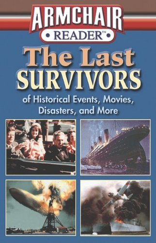 Armchair Reader: The Last Survivors of Historical Events, Movies, Disasters, and More