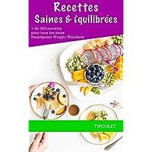 300 recettes légères et équilibrées pour tous les jours: Saines et gourmandes de l'apéritif au dessert, Smartpoint Weight Watchers (French Edition)