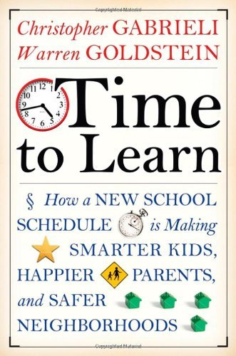 Time to Learn: How a New School Schedule is Making Smarter Kids, Happier Parents, and Safer Neighborhoods by Christopher Gabrieli (2008-04-25)