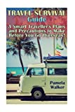Travel Survival Guide: A Smart Traveller's Plans and Precautions to Make Before You Go Overseas!: (Pre-Travel Planning Tips)
