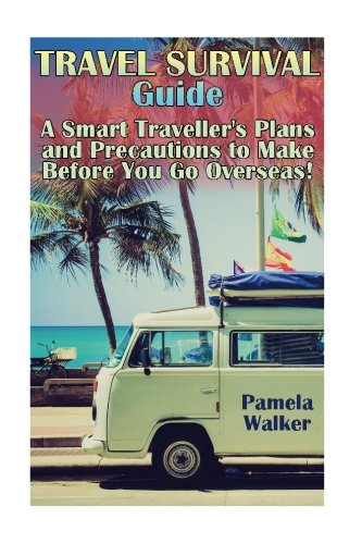 travel-survival-guide-a-smart-travellers-plans-and-precautions-to-make-before-you-go-overseas-pre-tr