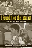 img - for I Found It on the Internet: Coming of Age Online book / textbook / text book